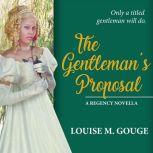The Gentleman's Proposal A Regency Novella, Louise M. Gouge