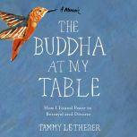 The Buddha at My Table How I Found Peace in Betrayal and Divorce, Tammy Letherer