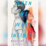 When We Were Infinite, Kelly Loy Gilbert
