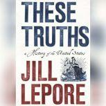 These Truths A History of the United States, Jill Lepore