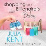 Shopping for a Billionaire's Baby, Julia Kent