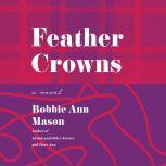 Feather Crowns A Novel, Bobbie Ann Mason