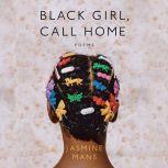 Black Girl, Call Home, Jasmine Mans