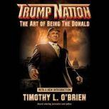 TrumpNation The Art of Being The Donald, Timothy L. O'Brien
