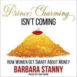 Prince Charming Isn't Coming How Women Get Smart About Money, Barbara Stanny