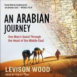 An Arabian Journey One Man's Quest Through the Heart of the Middle East, Levison Wood