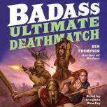 Badass: Ultimate Deathmatch Skull-Crushing True Stories of the Most Hardcore Duels, Showdowns, Fistfights, Last Stands, Suicide Charges, and Military Engagements of All Time, Ben Thompson
