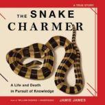 The Snake Charmer A Life and Death in Pursuit of Knowledge, Jamie James