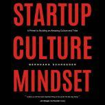 Startup Culture Mindset A Primer to Building an Amazing Culture and Tribe, Bernhard Schroeder