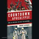 Countdown to the Apocalypse Why ISIS and Ebola Are Only the Beginning, Robert Jeffress