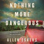 Nothing More Dangerous, Allen Eskens