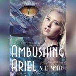 Ambushing Ariel, S. E. Smith