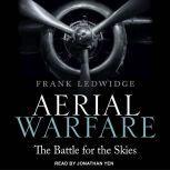 Aerial Warfare The Battle for the Skies, Frank Ledwidge