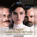 A Most Dangerous Method The Story of Jung, Freud, & Sabina Spielrein, John Kerr