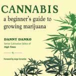 Cannabis A Beginner's Guide to Growing Marijuana, Danny Danko