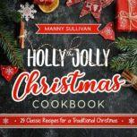 The Holly Jolly Christmas Cookbook 29 Classic Recipes for a Traditional Christmas, Manny Sullivan