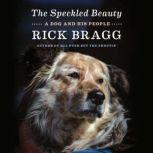 The Speckled Beauty A Dog and His People, Rick Bragg