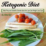 Ketogenic Diet Meal Prep and Scientific Secrets about the Low-Carb Weight Loss Cure, Maddy Vogel
