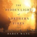 The Hidden Light of Northern Fires, Daren Wang