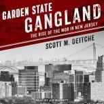 Garden State Gangland The Rise of the Mob in New Jersey, Scott M. Deitche