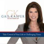 Take Control of Your Life in Challenging Times, Gail Kasper