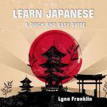Learn Japanese : A Quick and Easy Guide, Lynn Franklin