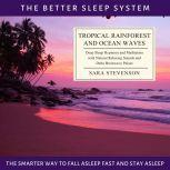 Tropical Rainforest and Ocean Waves The Better Sleep System - The Smarter Way to Fall Asleep Fast and Stay Asleep: Deep Sleep Hypnosis and Meditation with Natural Relaxing Sounds, Sara Stevenson