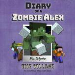 Diary Of A Minecraft Zombie Alex Book 6: The Village (An Unofficial Minecraft Book), MC Steve