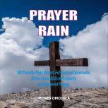 Prayer Rain: 340 Powerful Night Prayers For Spiritual Deliverance, Divine Favor, Biblical Prosperity and Answered Prayers, Moses Omojola