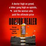 Doctor Dealer A doctor high on greed, a biker gang high on opioids, and the woman who paid the ultimate price, George Anastasia