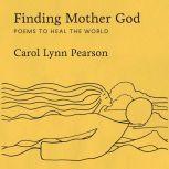 Finding Mother God, Carol Lynn Pearson