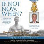 If Not Now, When? Duty and Sacrifice in Americas Time of Need, Colonel Jack Jacobs (Ret.) and Douglas Century