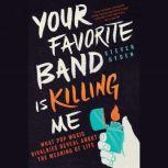 Your Favorite Band Is Killing Me What Pop Music Rivalries Reveal About the Meaning of Life, Steven Hyden