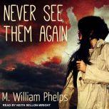 Never See Them Again, M. William Phelps