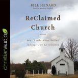 ReClaimed Church How Churches Grow, Decline, and Experience Revitalization, Bill Henard
