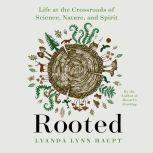 Rooted Life at the Crossroads of Science, Nature, and Spirit, Lyanda Lynn Haupt