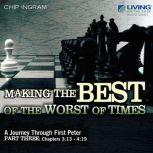 Making the Best of the Worst of Times A Journey through First Peter, Part 3, Chip Ingram