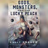 Gods, Monsters, and the Lucky Peach, Kelly Robson