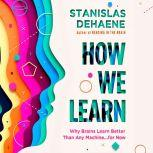 How We Learn Why Brains Learn Better Than Any Machine . . . for Now, Stanislas Dehaene
