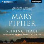Seeking Peace Chronicles of the Worst Buddhist in the World, Mary Pipher