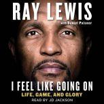I Feel Like Going On Life, Game, and Glory, Ray Lewis