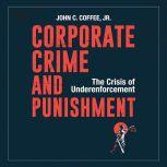 Corporate Crime and Punishment The Crisis of Underenforcement, John C. Coffee Jr.
