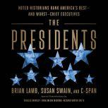 The Presidents Noted Historians Rank America's Best--and Worst--Chief Executives, Brian Lamb