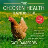 The Chicken Health Handbook, 2nd Edition A Complete Guide to Maximizing Flock Health and Dealing with Disease, Gail Damerow