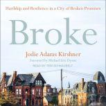Broke Hardship and Resilience in a City of Broken Promises, Jodie Adams Kirshner
