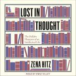 Lost in Thought The Hidden Pleasures of an Intellectual Life, Zena Hitz