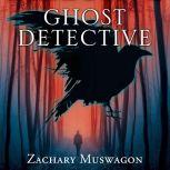 Ghost Detective, Zachary Muswagon