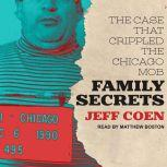 Family Secrets The Case That Crippled the Chicago Mob, Jeff Coen