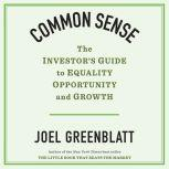 Common Sense The Investor's Guide to Equality, Opportunity, and Growth, Joel Greenblatt