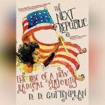 The Next Republic The Rise of a New Radical Majority, D. D. Guttenplan